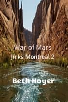 War of Mars: Jinks Montreal 2 ebook by Beth Hoyer