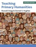 Teaching Primary Humanities ebook by Russell Grigg, Sioned V Hughes