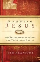 Knowing Jesus ebook by Jim Reapsome