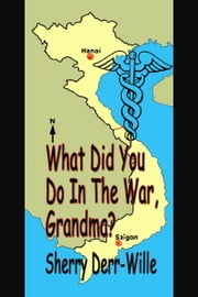 What Did You Do In The War, Grandma? ebook by Sherry Derr-Wille