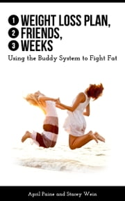 1 Weight Loss Plan, 2 Friends, 3 Weeks - Using the Buddy System to Fight Fat ebook by Stacey Wein,April Paine