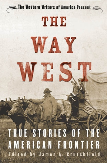 The Way West - True Stories of the American Frontier ebook by