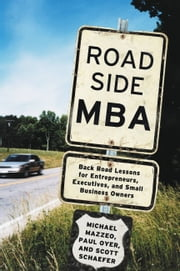 Roadside MBA - Back Road Lessons for Entrepreneurs, Executives and Small Business Owners ebook by Michael Mazzeo,Paul Oyer,Scott Schaefer