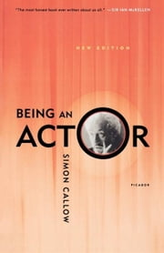 Being an Actor, Revised and Expanded Edition ebook by Simon Callow