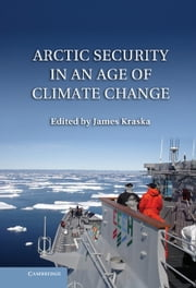 Arctic Security in an Age of Climate Change ebook by James Kraska