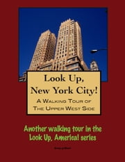 A Walking Tour of New York City's Upper West Side ebook by Doug Gelbert