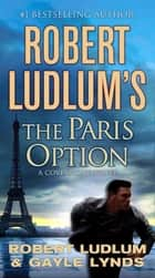Robert Ludlum's The Paris Option - A Covert-One Novel ebook by Robert Ludlum, Gayle Lynds