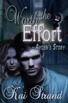 Worth the Effort: Ayden's Story - Love's an Effort, #2 ebook by Kai Strand