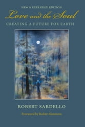 Love and the Soul - Creating a Future for Earth ebook by Robert Sardello