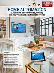Home Automation - A Complete Guide to Buying, Owning and Enjoying a Home Automation System ebook by Lisa Montgomery