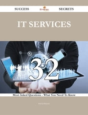 IT Services 32 Success Secrets - 32 Most Asked Questions On IT Services - What You Need To Know ebook by David Barton