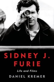 Sidney J. Furie - Life and Films ebook by Daniel Kremer