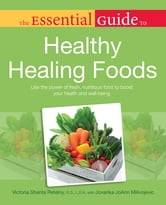 The Essential Guide to Healthy Healing Foods ebook by Victoria Shanta Retelny