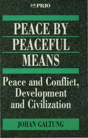 Peace by Peaceful Means - Peace and Conflict, Development and Civilization ebook by Professor Johan Galtung