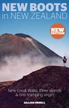 New Boots in New Zealand - Nine Great Walks, three islands and one tramping virgin ebook by Gillian Orrell