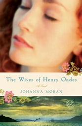 The Wives of Henry Oades - A Novel ebook by Johanna Moran