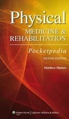 Physical Medicine and Rehabilitation Pocketpedia ebook by Matthew Shatzer