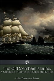 The Old Merchant Marine ebook by Ralph Delahaye Paine