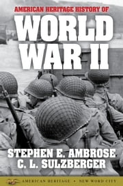 American Heritage History of World War II ebook by Stephen E. Ambrose, C.L. Sulzberger