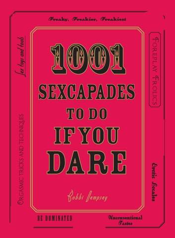 1001 Sexcapades to Do If You Dare ebook by Bobbi Dempsey