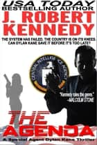 The Agenda - A Special Agent Dylan Kane Thriller, Book #6 ebook by J. Robert Kennedy