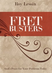 Fret Busters - God's Peace for Your Problems Today ebook by Roy Lessin