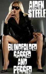 Blindfolded, Gagged & Pegged ebook by Aiden Steele