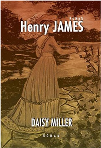 character analysis of daisy in daisy miller a novel by henry james Daisy miller study guide contains a biography of henry james, literature essays, a complete e-text, quiz questions, major themes, characters, and a full summary and analysis daisy miller study guide contains a biography of henry james, literature essays, a complete e-text, quiz questions, major themes, characters, and a full.