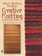 Creative Knitting ebook by Mary Walker Phillips