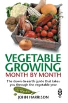 Vegetable Growing Month-by-Month ebook by John Harrison