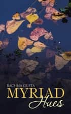 Myriad Hues ebook by Rachna Gupta