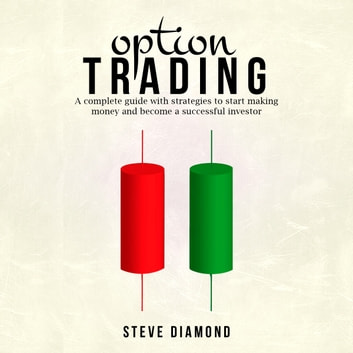 Option Trading - A complete guide with strategies to start making money and become a successful investor audiobook by Steve Diamond