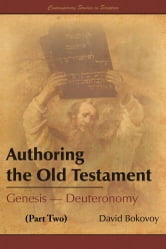 Authoring the Old Testament: Genesis–Deuteronomy (Part Two) ebook by David Bokovoy