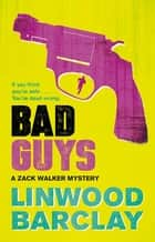 Bad Guys - A Zack Walker Mystery #2 ebook by Linwood Barclay