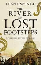 The River of Lost Footsteps ebook by Thant Myint-U