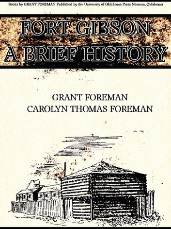 Fort Gibson A Brief History ebook by Carolyn Thomas Foreman,Grant Foreman