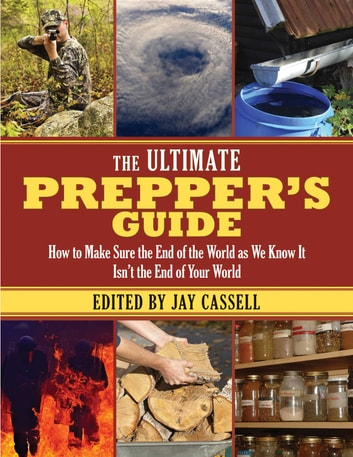 The Ultimate Prepper's Guide - How to Make Sure the End of the World as We Know It Isn?t the End of Your World ebook by