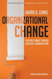 Organizational Change - Creating Change Through Strategic Communication ebook by Laurie Lewis