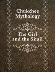 The Girl and the Skull ebook by Chukchee Mythology