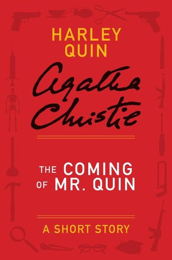 The Coming of Mr. Quin - A Harley Quin Short Story ebook by Agatha Christie