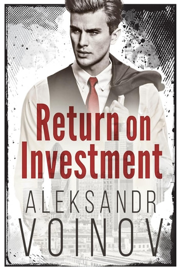 Return on Investment - Return on Investment, #1 ebook by Aleksandr Voinov