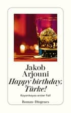 Happy birthday, Türke! - Kayankayas erster Fall ebook by Jakob Arjouni