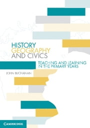 History, Geography and Civics - Teaching and Learning in the Primary Years ebook by Dr John Buchanan