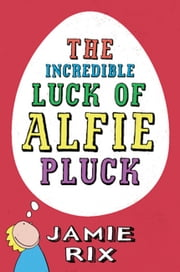 The Incredible Luck of Alfie Pluck ebook by Jamie Rix