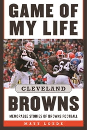 Game of My Life: Cleveland Browns - Memorable Stories of Browns Football ebook by Matt Loede