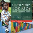 South Africa For Kids: People, Places and Cultures - Children Explore The World Books ebook by Baby Professor