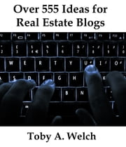 Over 555 Ideas for Real Estate Blogs ebook by Toby Welch