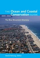 The Ocean and Coastal Conservation Guide 2005-2006 eBook by David Helvarg, David Helvarg