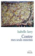 Contre mes seuls ennemis ebook by Isabelle Jarry
