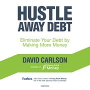 Hustle Away Debt - Eliminate Your Debt by Making More Money audiobook by David Carlson